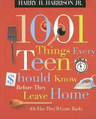 1001 Things Every Teen Should Know Before They Leave Home By Harrison, Harry H., Jr. (COL)