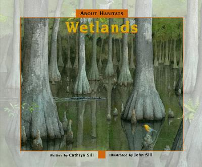 About Habitats: Wetlands By Sill, Cathryn/ Sill, John (ILT)