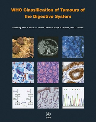 WHO Classification of Tumours of the Digestive System By Bosman, Fred T. (EDT)/ Carneiro, Fatima (EDT)/ Hruban, Ralph H. (EDT)/ Theise, Neil D. (EDT)
